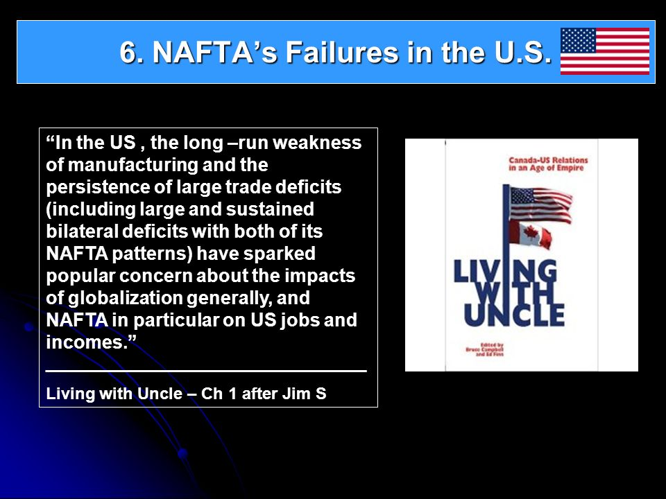 6. NAFTAs Failures in the U.S. In the US, the long –run weakness of manufacturing and the persistence of large trade deficits (including large and sus