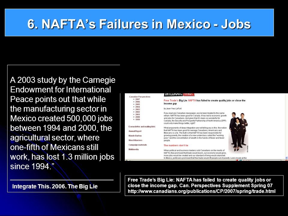6. NAFTAs Failures in Mexico - Jobs A 2003 study by the Carnegie Endowment for International Peace points out that while the manufacturing sector in M