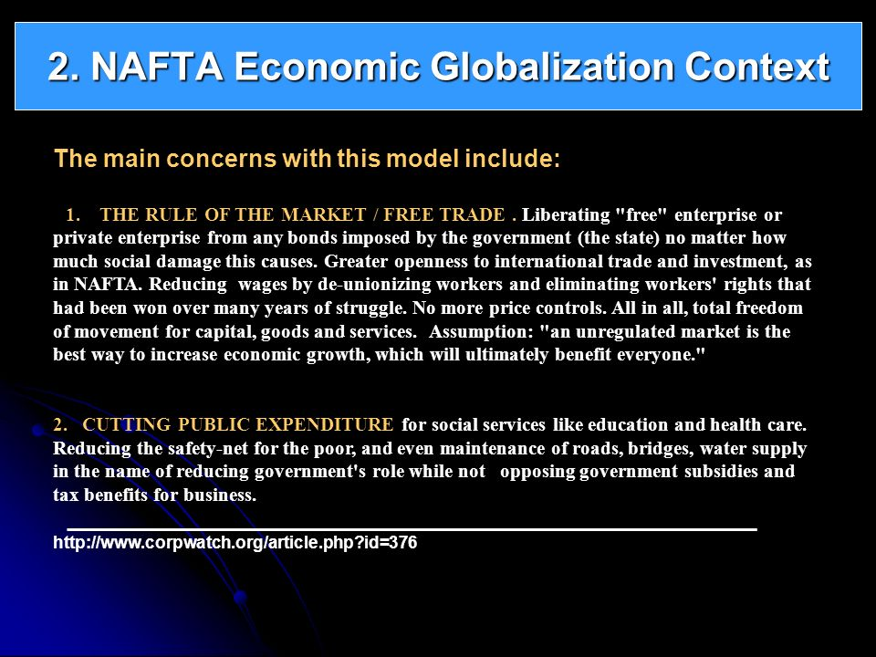 2. NAFTA Economic Globalization Context The main concerns with this model include: 1. THE RULE OF THE MARKET / FREE TRADE. Liberating