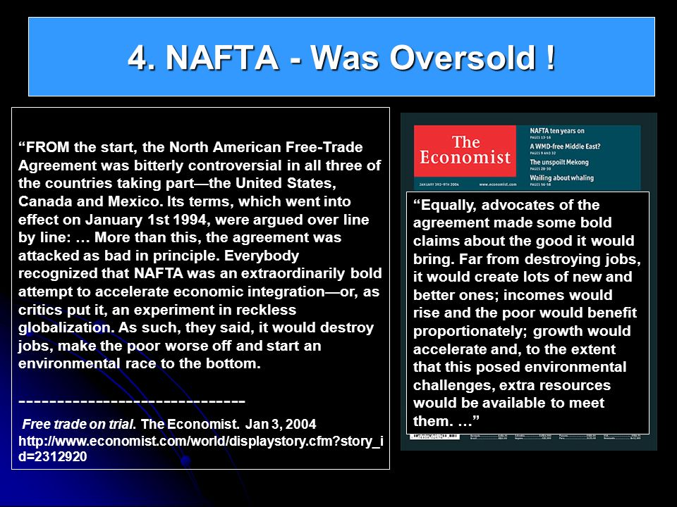 4. NAFTA - Was Oversold ! FROM the start, the North American Free-Trade Agreement was bitterly controversial in all three of the countries taking part