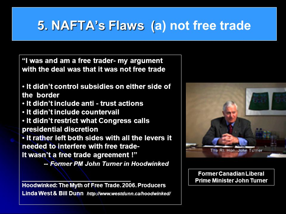 5. NAFTAs Flaws ( 5. NAFTAs Flaws (a) not free trade I was and am a free trader- my argument with the deal was that it was not free trade It didnt con