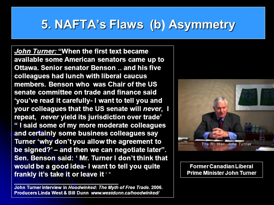 5. NAFTAs Flaws (bAsymmetry 5. NAFTAs Flaws (b) Asymmetry John Turner: When the first text became available some American senators came up to Ottawa.