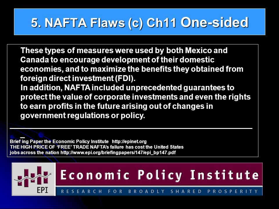5. NAFTA Flaws (c) Ch11 One-sided These types of measures were used by both Mexico and Canada to encourage development of their domestic economies, an