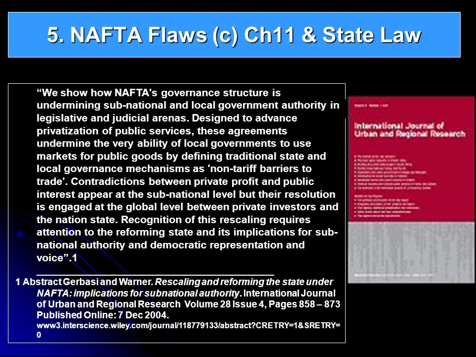 We show how NAFTA's governance structure is undermining sub-national and local government authority in legislative and judicial arenas. Designed to ad