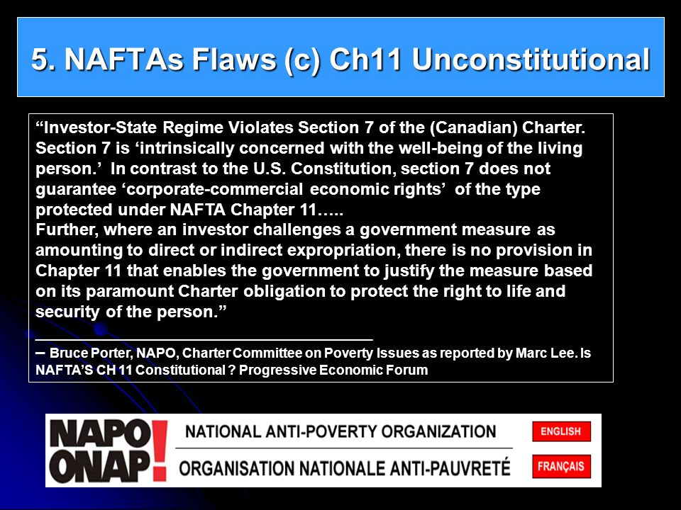 5. NAFTAs Flaws (c) Ch11 Unconstitutional Investor-State Regime Violates Section 7 of the (Canadian) Charter. Section 7 is intrinsically concerned wit