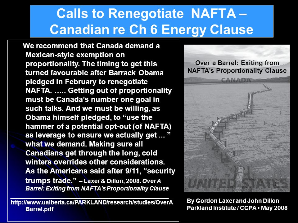 Calls to Renegotiate NAFTA – Canadian re Ch 6 Energy Clause We recommend that Canada demand a Mexican-style exemption on proportionality. The timing t