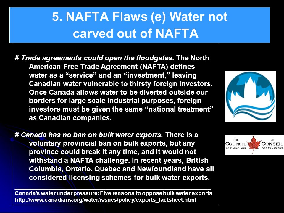 # Trade agreements could open the floodgates. The North American Free Trade Agreement (NAFTA) defines water as a service and an investment, leaving Ca