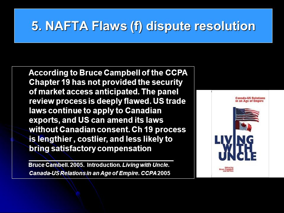 According to Bruce Campbell of the CCPA Chapter 19 has not provided the security of market access anticipated. The panel review process is deeply flaw