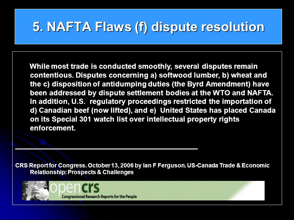While most trade is conducted smoothly, several disputes remain contentious. Disputes concerning a) softwood lumber, b) wheat and the c) disposition o