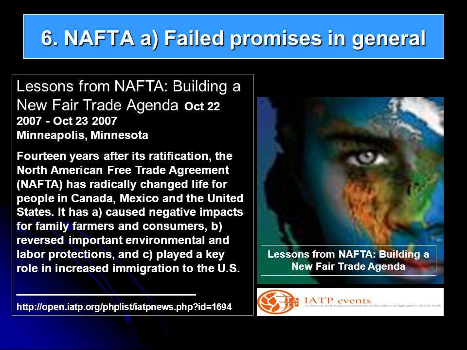 6. NAFTA a) Failed promises in general Lessons from NAFTA: Building a New Fair Trade Agenda Oct 22 2007 - Oct 23 2007 Minneapolis, Minnesota Fourteen