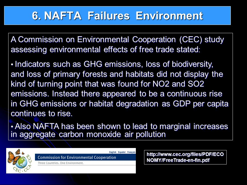 6. NAFTA Failures Environment A Commission on Environmental Cooperation (CEC) study assessing environmental effects of free trade stated : Indicators
