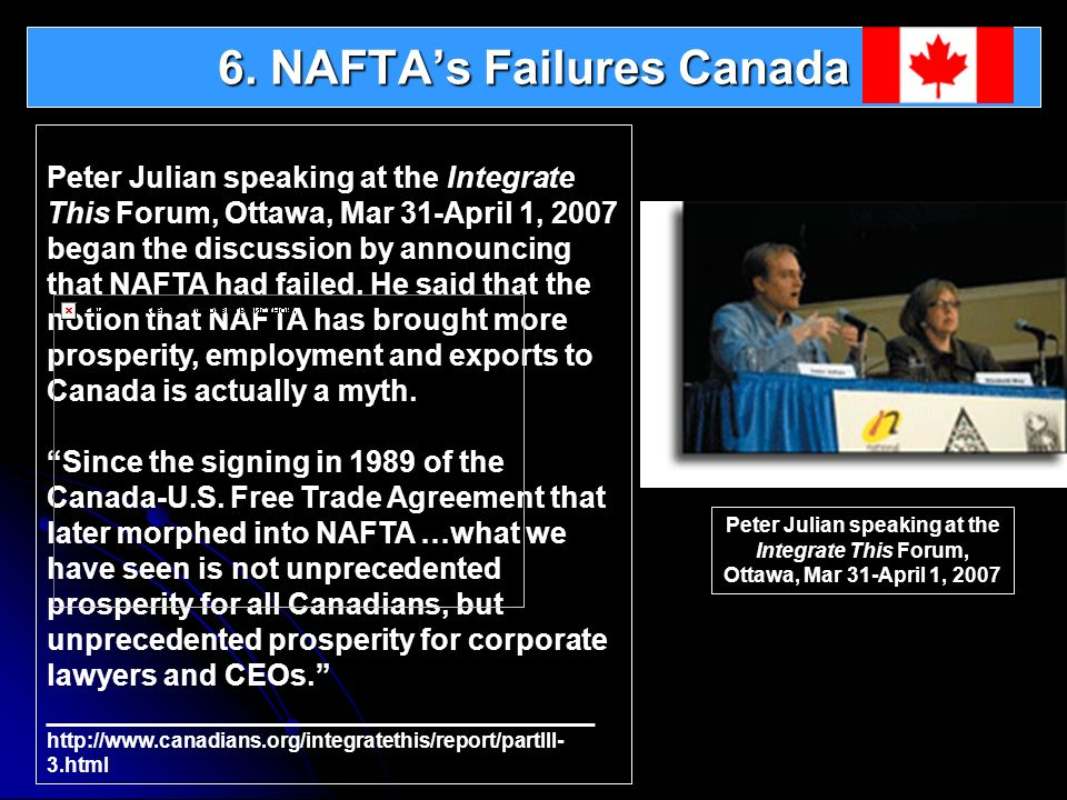 Peter Julian speaking at the Integrate This Forum, Ottawa, Mar 31-April 1, 2007 began the discussion by announcing that NAFTA had failed. He said that