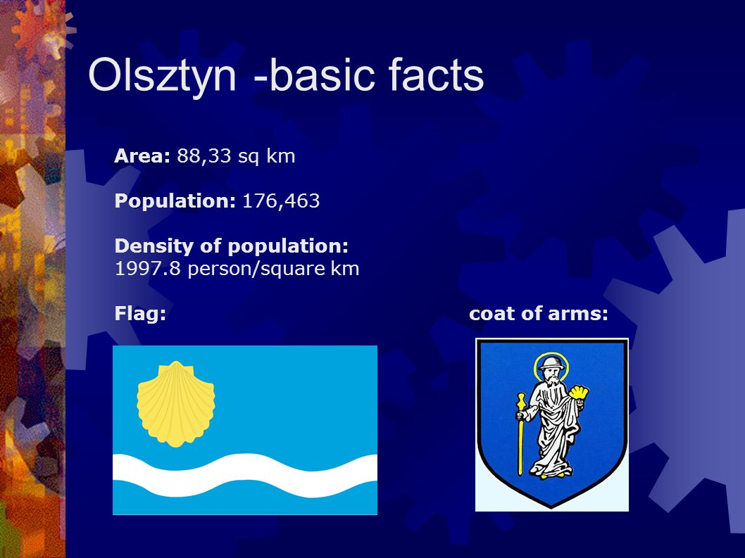 Olsztyn -basic facts Area: 88,33 sq km Population: 176,463 Density of population: 1997.8 person/square km Flag: coat of arms: