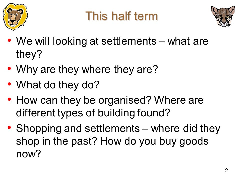 2 This half term We will looking at settlements – what are they? Why are they where they are? What do they do? How can they be organised? Where are di