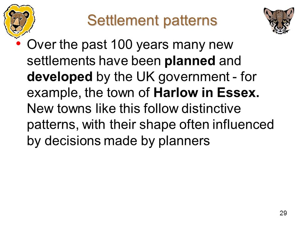 29 Settlement patterns Over the past 100 years many new settlements have been planned and developed by the UK government - for example, the town of Ha