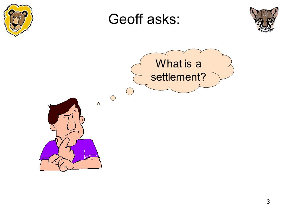 3 Geoff asks: What is a settlement?