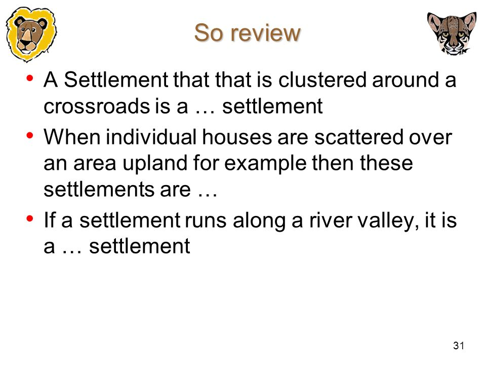 31 So review A Settlement that that is clustered around a crossroads is a … settlement When individual houses are scattered over an area upland for ex