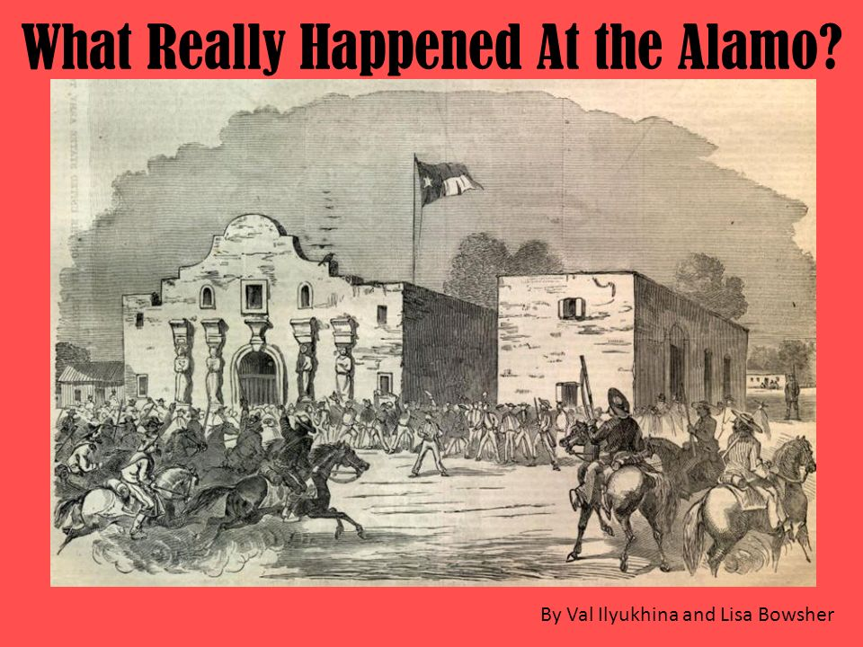 What Really Happened At the Alamo? By Val Ilyukhina and Lisa Bowsher