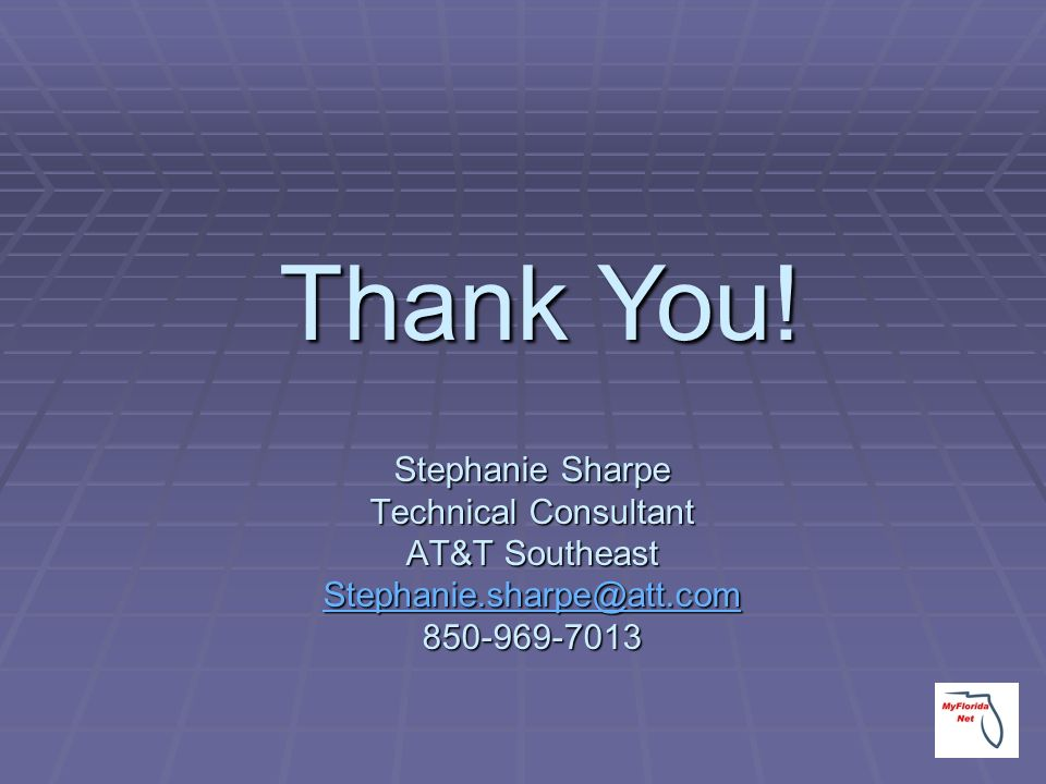 Stephanie Sharpe Technical Consultant AT&T Southeast Stephanie.sharpe@att.com 850-969-7013 Stephanie.sharpe@att.com Thank You!