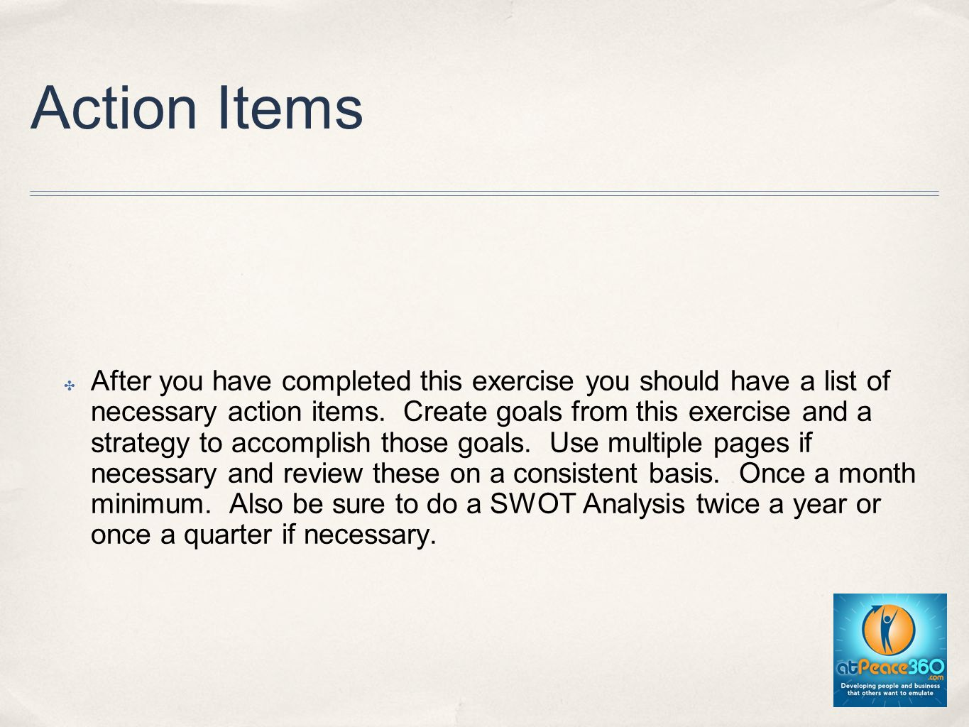 Action Items After you have completed this exercise you should have a list of necessary action items.
