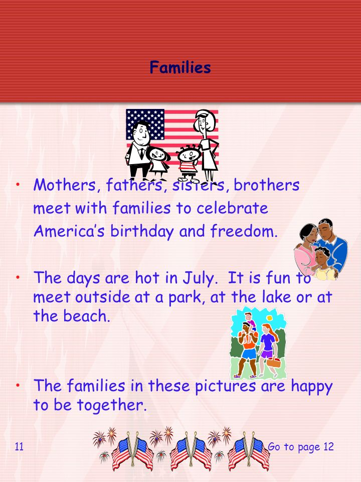 Families Mothers, fathers, sisters, brothers meet with families to celebrate Americas birthday and freedom.