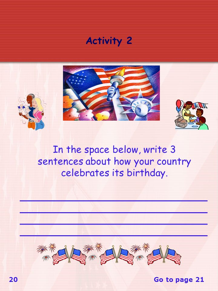 Activity 2 In the space below, write 3 sentences about how your country celebrates its birthday.