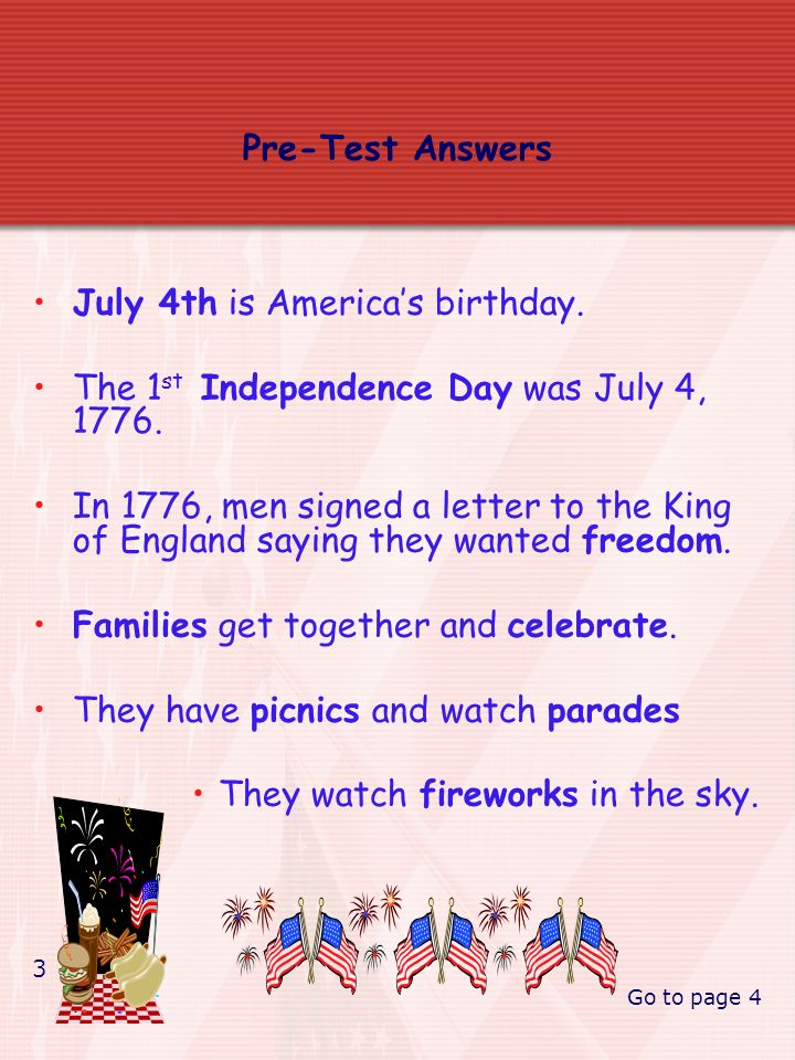 Pre-Test Answers July 4th is Americas birthday.The 1 st Independence Day was July 4, 1776.