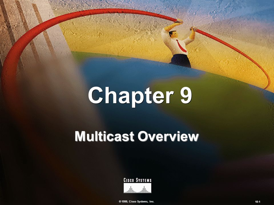 © 1999, Cisco Systems, Inc. 9-1 Chapter 10 Controlling Campus Device Access Chapter 9 Multicast Overview © 1999, Cisco Systems, Inc. 10-1