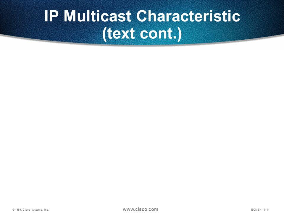 © 1999, Cisco Systems, Inc. www.cisco.com BCMSN9-11 IP Multicast Characteristic (text cont.)