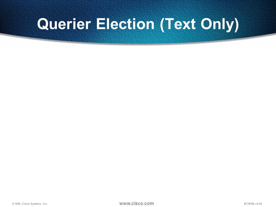© 1999, Cisco Systems, Inc. www.cisco.com BCMSN9-29 Querier Election (Text Only)
