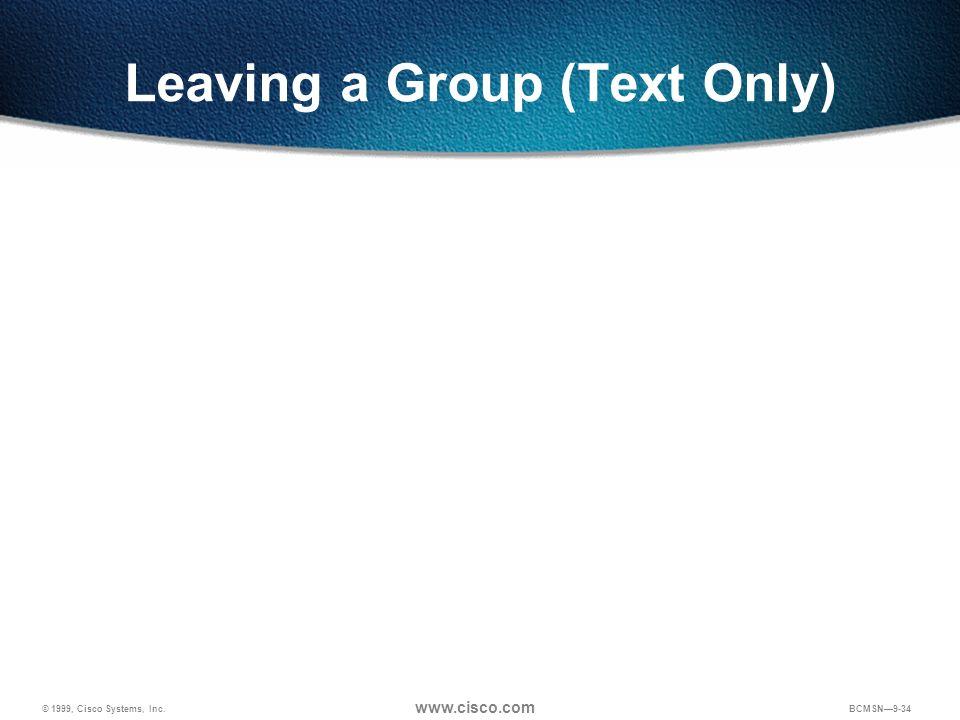 © 1999, Cisco Systems, Inc. www.cisco.com BCMSN9-34 Leaving a Group (Text Only)