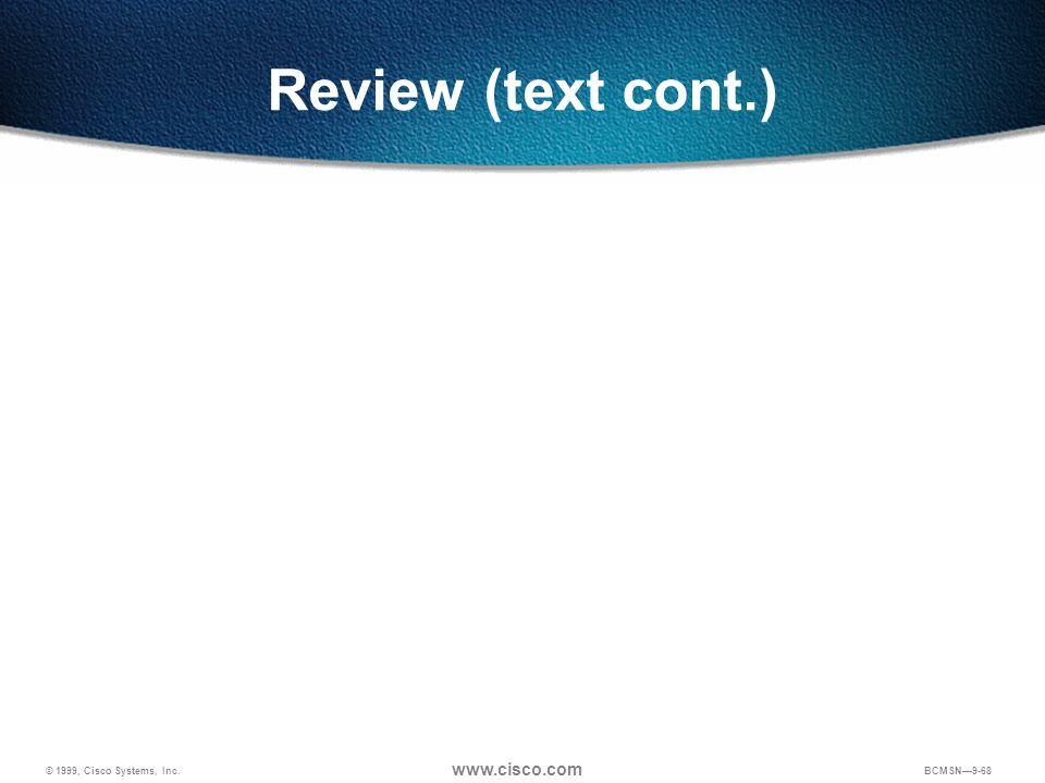 © 1999, Cisco Systems, Inc. www.cisco.com BCMSN9-68 Review (text cont.)