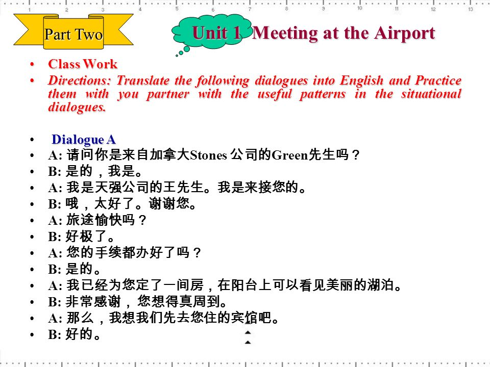 Unit 1 Meeting at the Airport Class WorkClass Work Directions: Translate the following dialogues into English and Practice them with you partner with