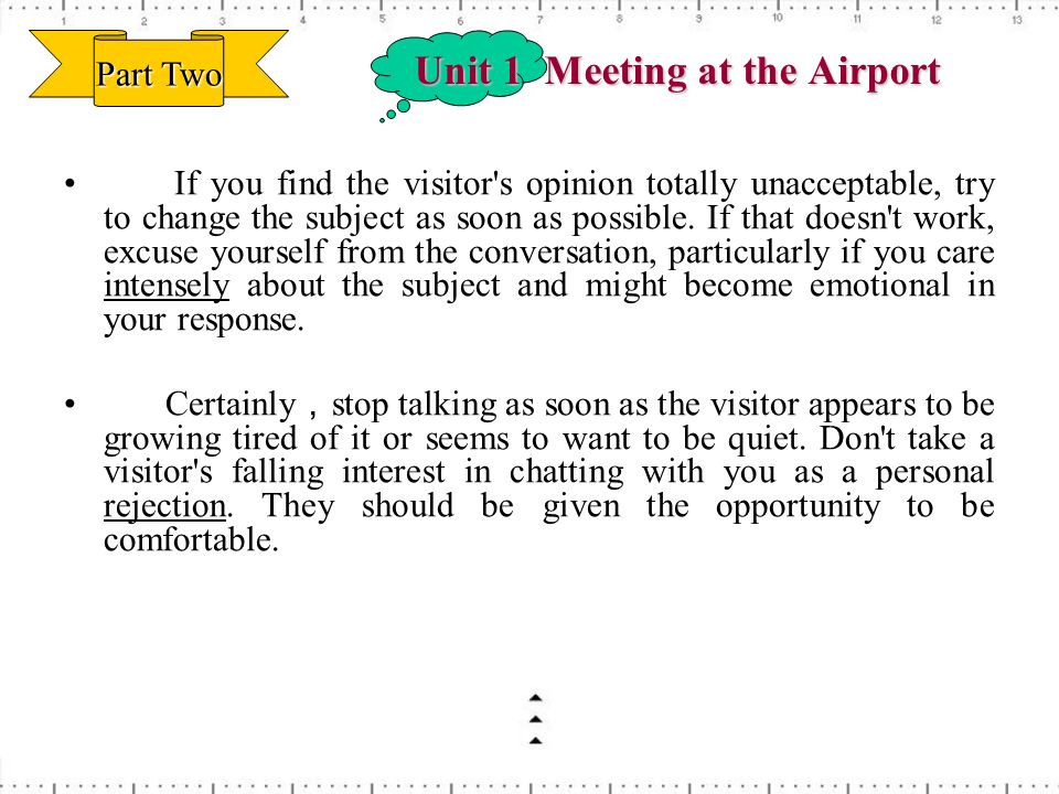 Unit 1 Meeting at the Airport If you find the visitor's opinion totally unacceptable, try to change the subject as soon as possible. If that doesn't w