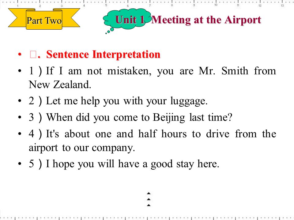 Unit 1 Meeting at the Airport. Sentence Interpretation. Sentence Interpretation 1 If I am not mistaken, you are Mr. Smith from New Zealand. 2 Let me h