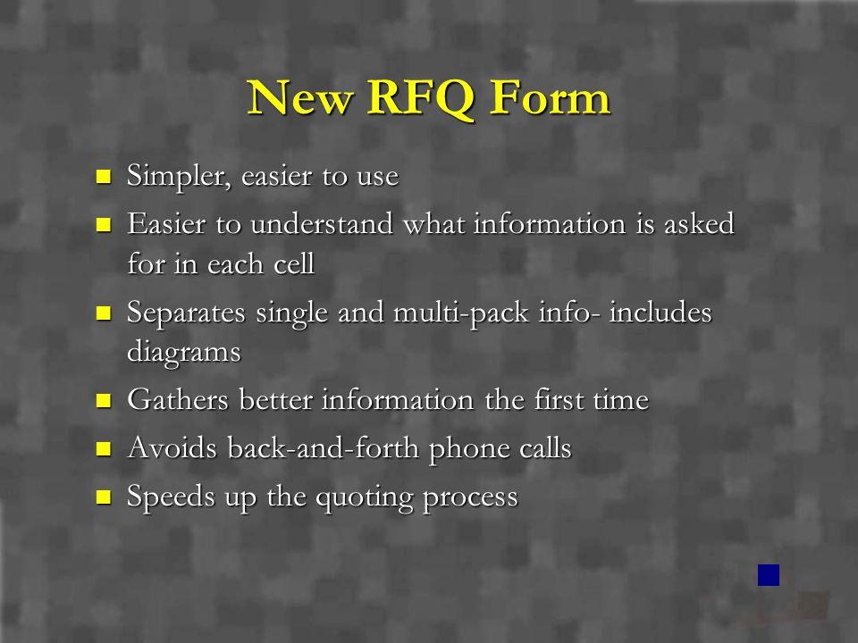 New RFQ Form Simpler, easier to use Simpler, easier to use Easier to understand what information is asked for in each cell Easier to understand what i