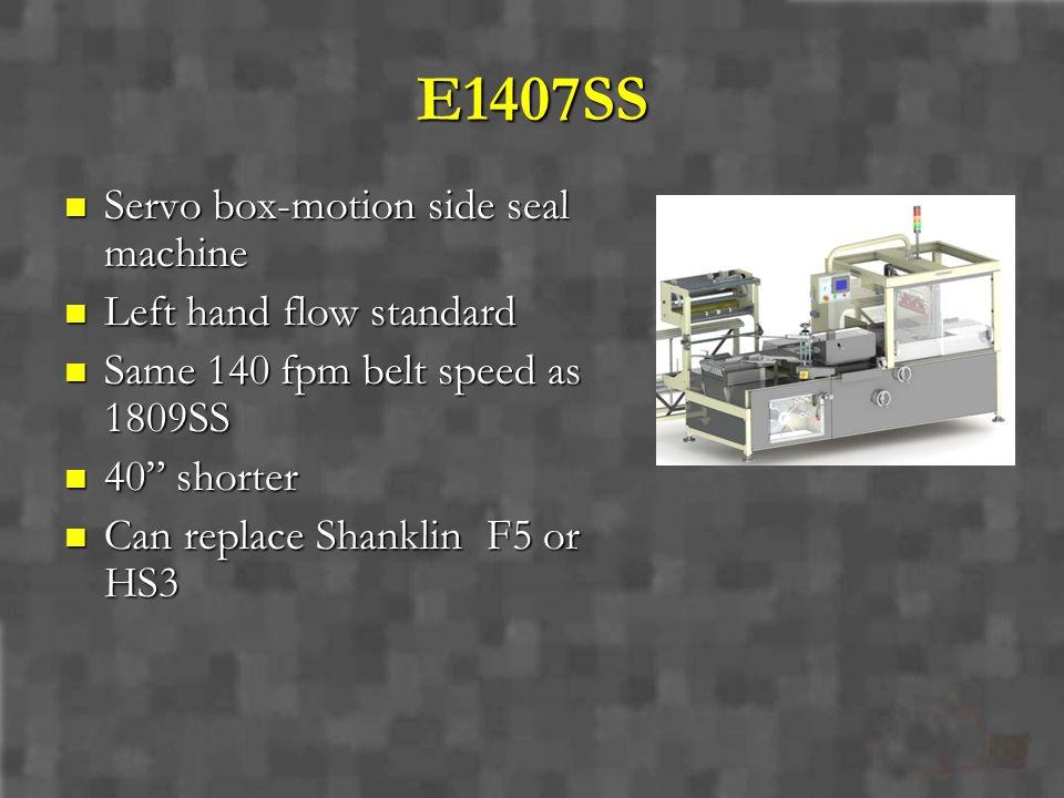 E1407SS Servo box-motion side seal machine Servo box-motion side seal machine Left hand flow standard Left hand flow standard Same 140 fpm belt speed