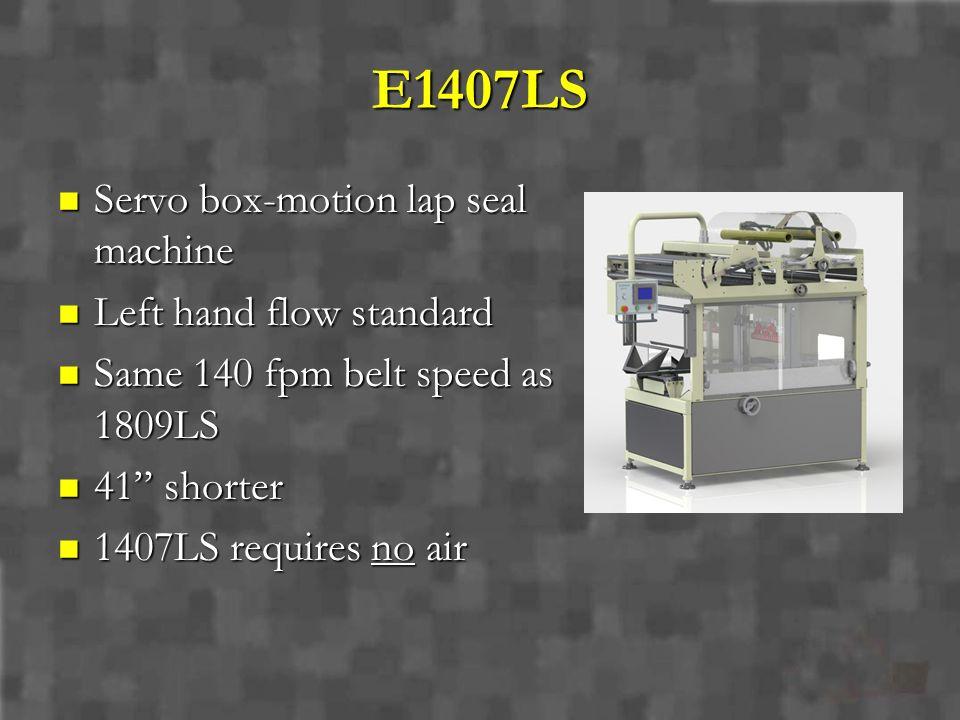 E1407LS Servo box-motion lap seal machine Servo box-motion lap seal machine Left hand flow standard Left hand flow standard Same 140 fpm belt speed as