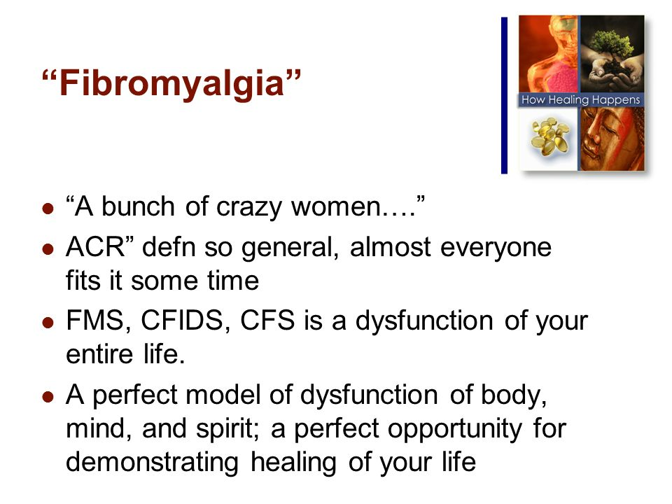 Fibromyalgia A bunch of crazy women….
