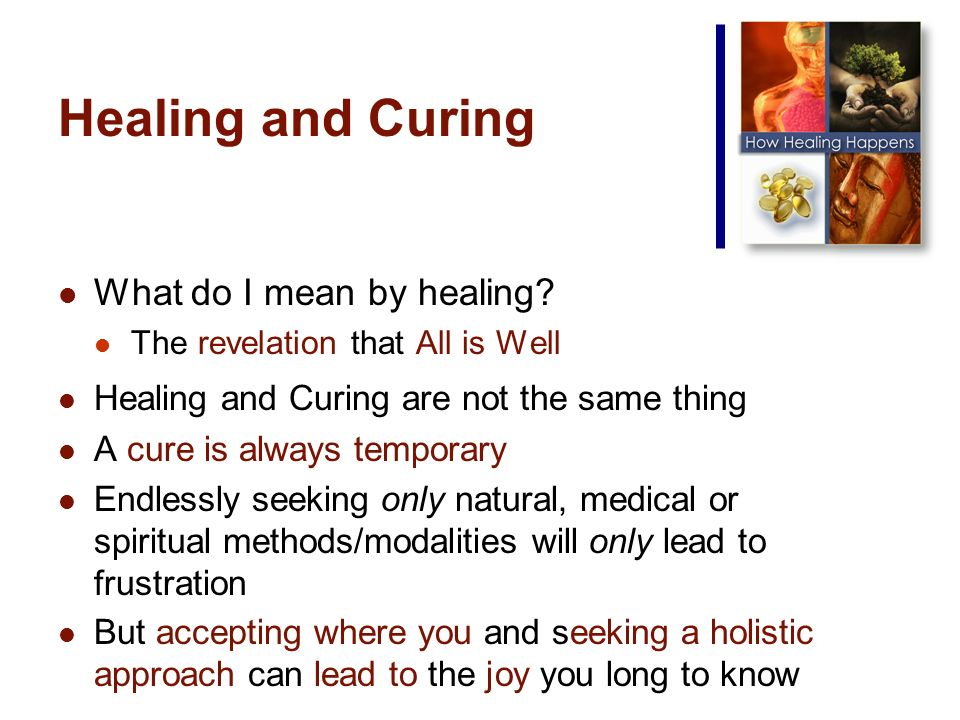 Healing and Curing What do I mean by healing.