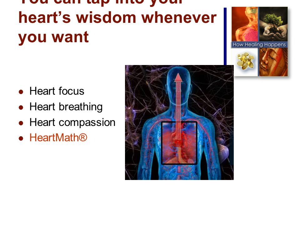 You can tap into your hearts wisdom whenever you want Heart focus Heart breathing Heart compassion HeartMath®