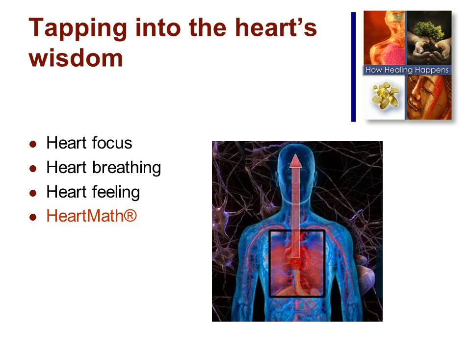 Tapping into the hearts wisdom Heart focus Heart breathing Heart feeling HeartMath®