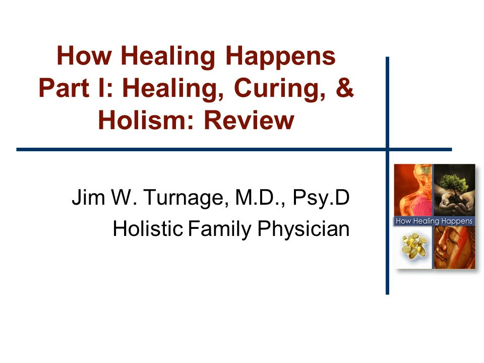 How Healing Happens Part I: Healing, Curing, & Holism: Review Jim W.