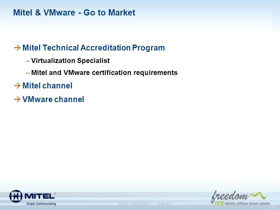 slide 11Mitel | Confidential Mitel & VMware - Go to Market Mitel Technical Accreditation Program –Virtualization Specialist –Mitel and VMware certific