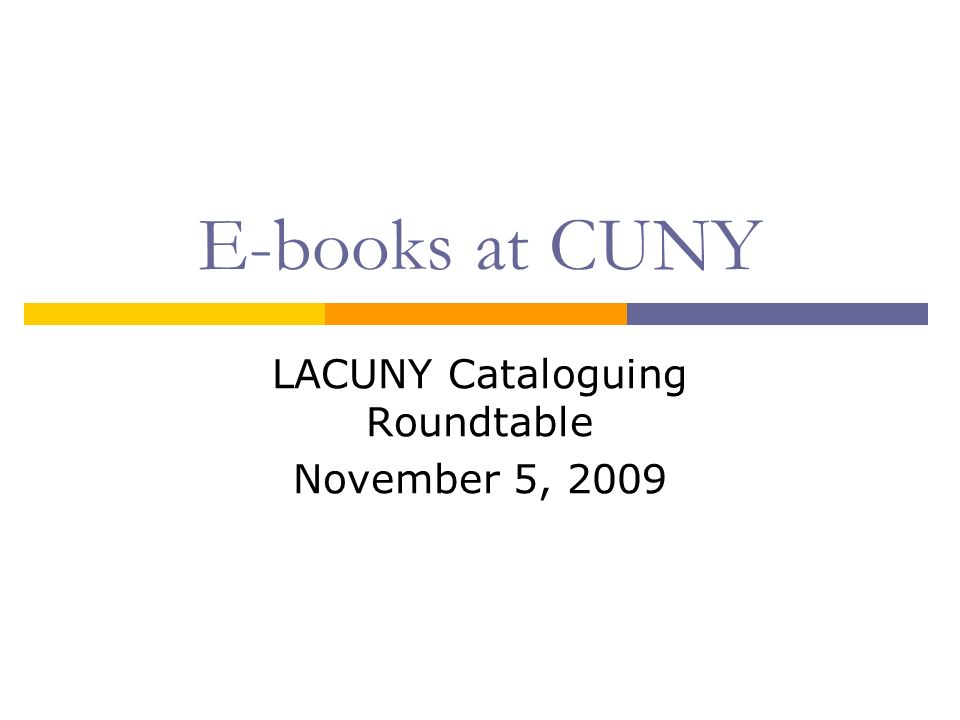 E-books at CUNY LACUNY Cataloguing Roundtable November 5, 2009