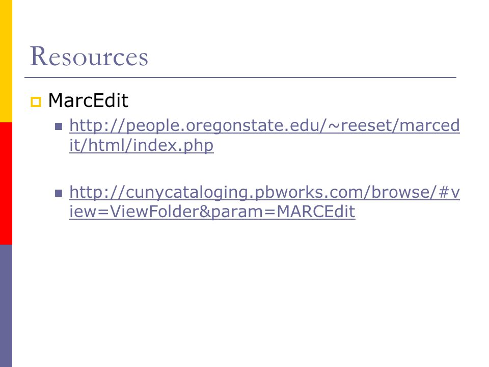 Resources MarcEdit http://people.oregonstate.edu/~reeset/marced it/html/index.php http://people.oregonstate.edu/~reeset/marced it/html/index.php http: