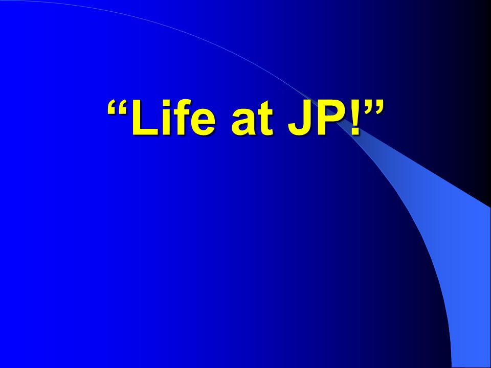 Life at JP! 15. What time is lights out each night? a.) 10pm b.) 10:30pm c.) 11:00pm d.) Midnight