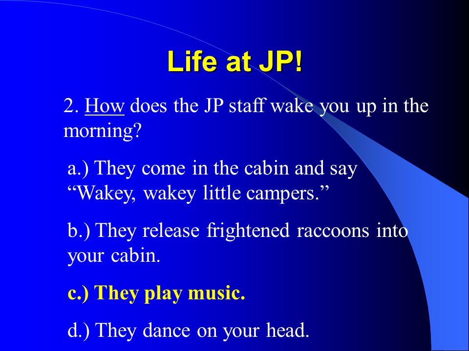 Life at JP.8. JP likes students who: a.) Whine b.) Work hard, play hard, and pray hard.