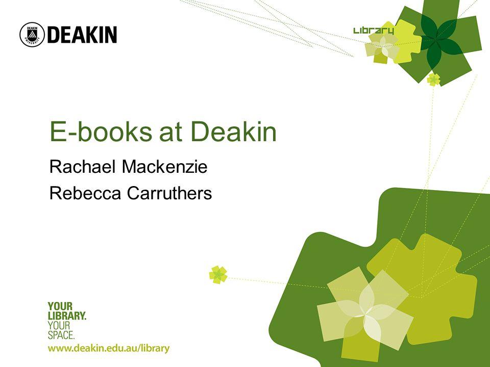 E-books at Deakin Rachael Mackenzie Rebecca Carruthers