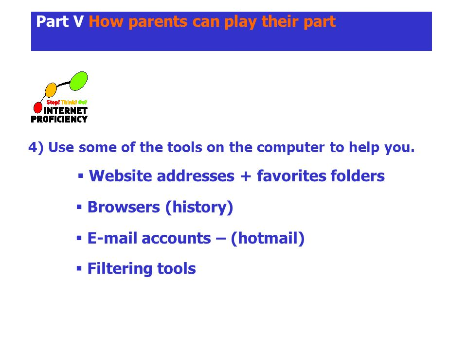 Part V How parents can play their part 4) Use some of the tools on the computer to help you.